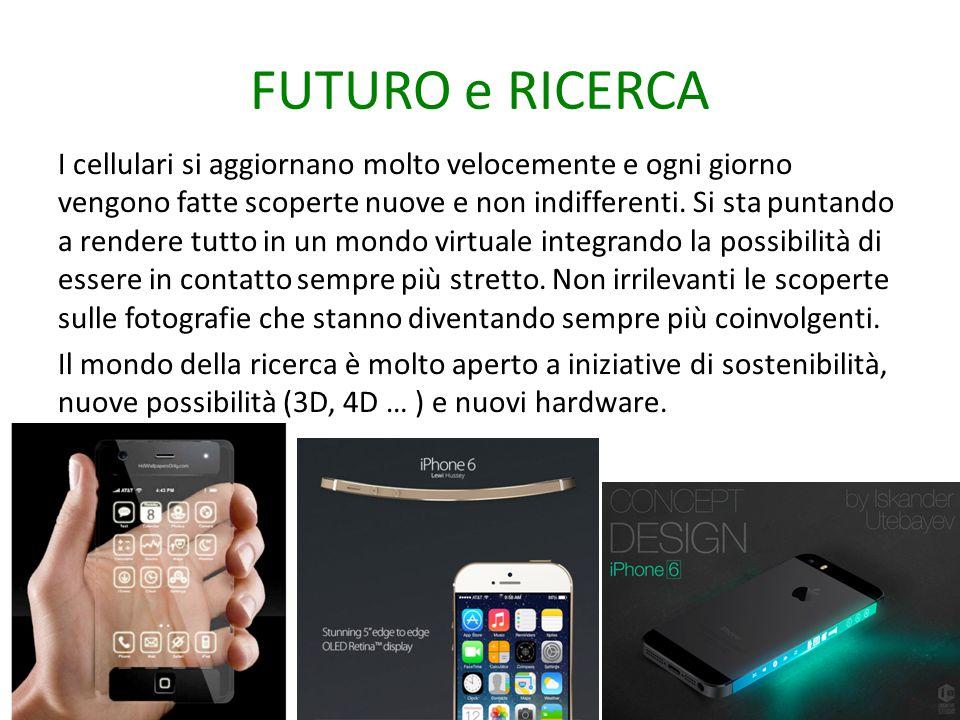 FUTURO e RICERCA I cellulari si aggiornano molto velocemente e ogni giorno vengono fatte scoperte nuove e non indifferenti. Si sta puntando a rendere