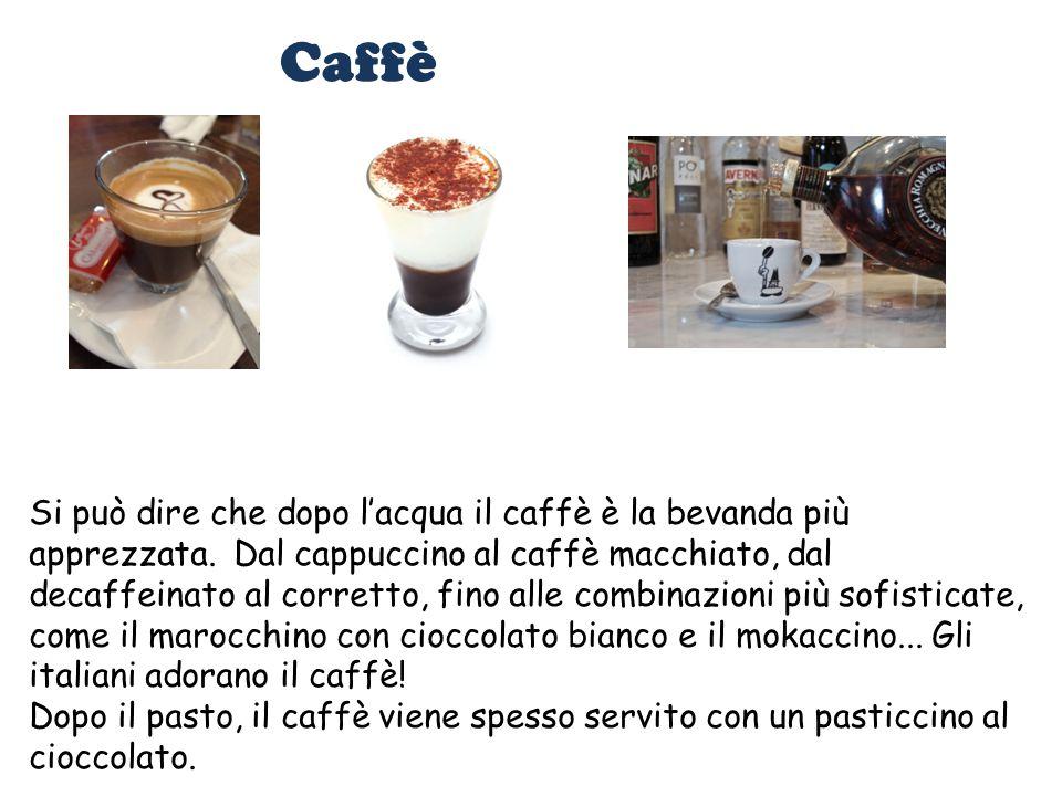 Caffè Si può dire che dopo l'acqua il caffè è la bevanda più apprezzata. Dal cappuccino al caffè macchiato, dal decaffeinato al corretto, fino alle co