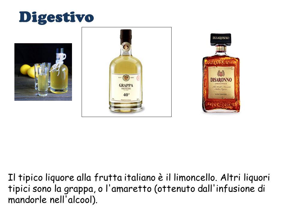 Digestivo Il tipico liquore alla frutta italiano è il limoncello. Altri liquori tipici sono la grappa, o l'amaretto (ottenuto dall'infusione di mandor