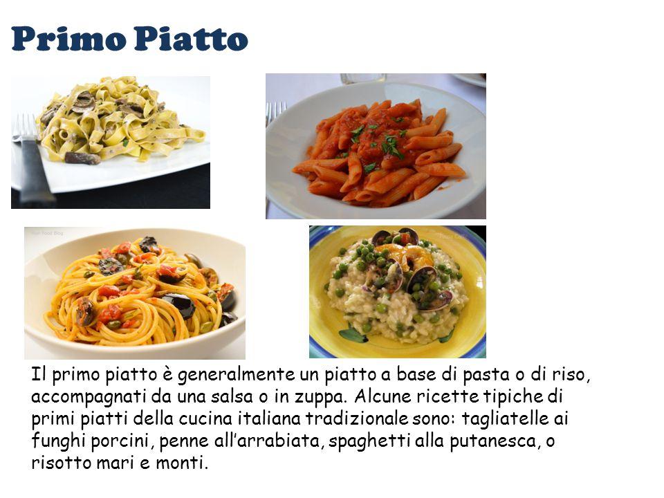 Primo Piatto Il primo piatto è generalmente un piatto a base di pasta o di riso, accompagnati da una salsa o in zuppa. Alcune ricette tipiche di primi