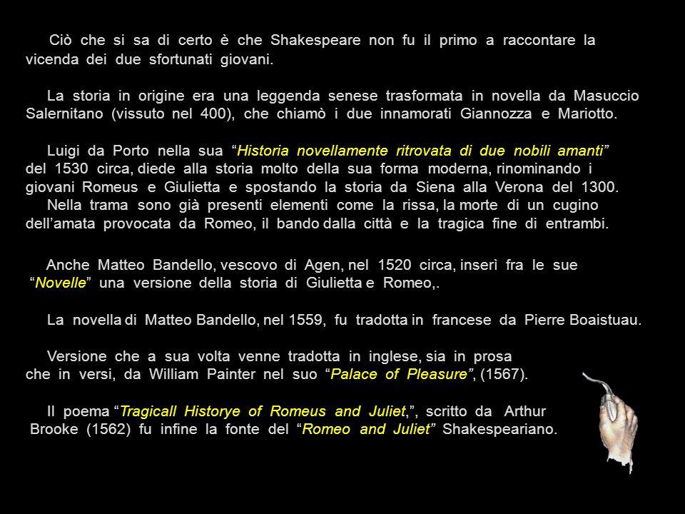 Romeo e Giulietta (The Most Excellent and Lamentable Tragedy of Romeo and Juliet). Il dramma fu scritto da William Shakespeare tra il 1594 ed il 1596.