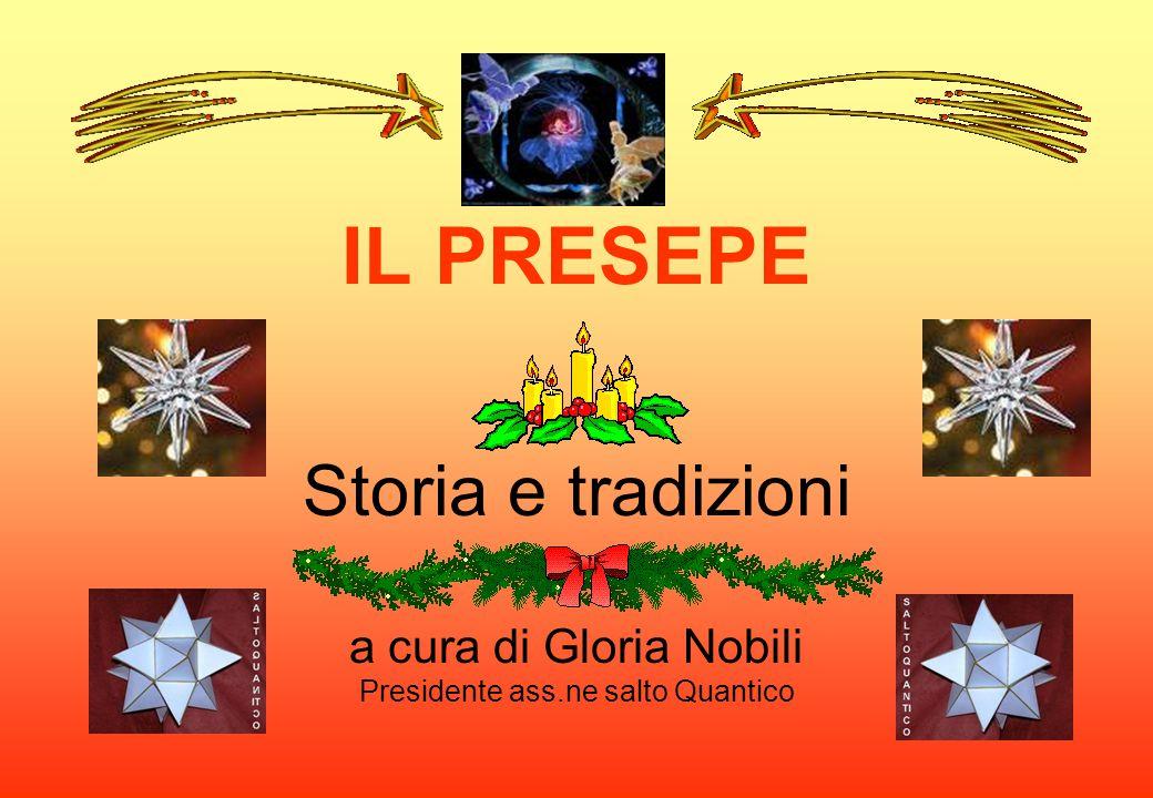IL PRESEPE Storia e tradizioni a cura di Gloria Nobili Presidente ass.ne salto Quantico