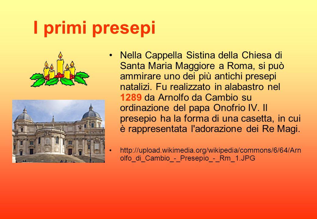I primi presepi Nella Cappella Sistina della Chiesa di Santa Maria Maggiore a Roma, si può ammirare uno dei più antichi presepi natalizi. Fu realizzat