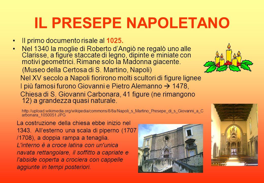 IL PRESEPE NAPOLETANO Il primo documento risale al 1025. Nel 1340 la moglie di Roberto d'Angiò ne regalò uno alle Clarisse, a figure staccate di legno