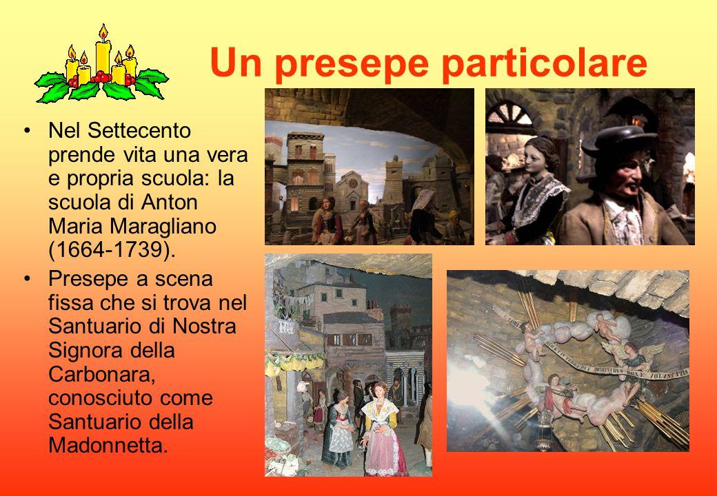 Un presepe particolare Nel Settecento prende vita una vera e propria scuola: la scuola di Anton Maria Maragliano (1664-1739). Presepe a scena fissa ch