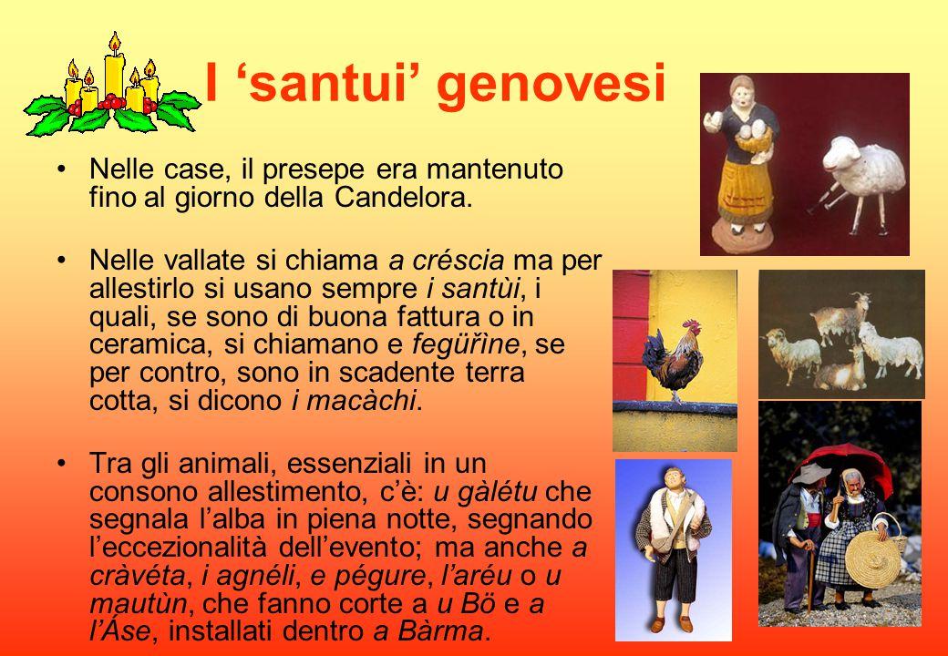 I 'santui' genovesi Nelle case, il presepe era mantenuto fino al giorno della Candelora. Nelle vallate si chiama a créscia ma per allestirlo si usano