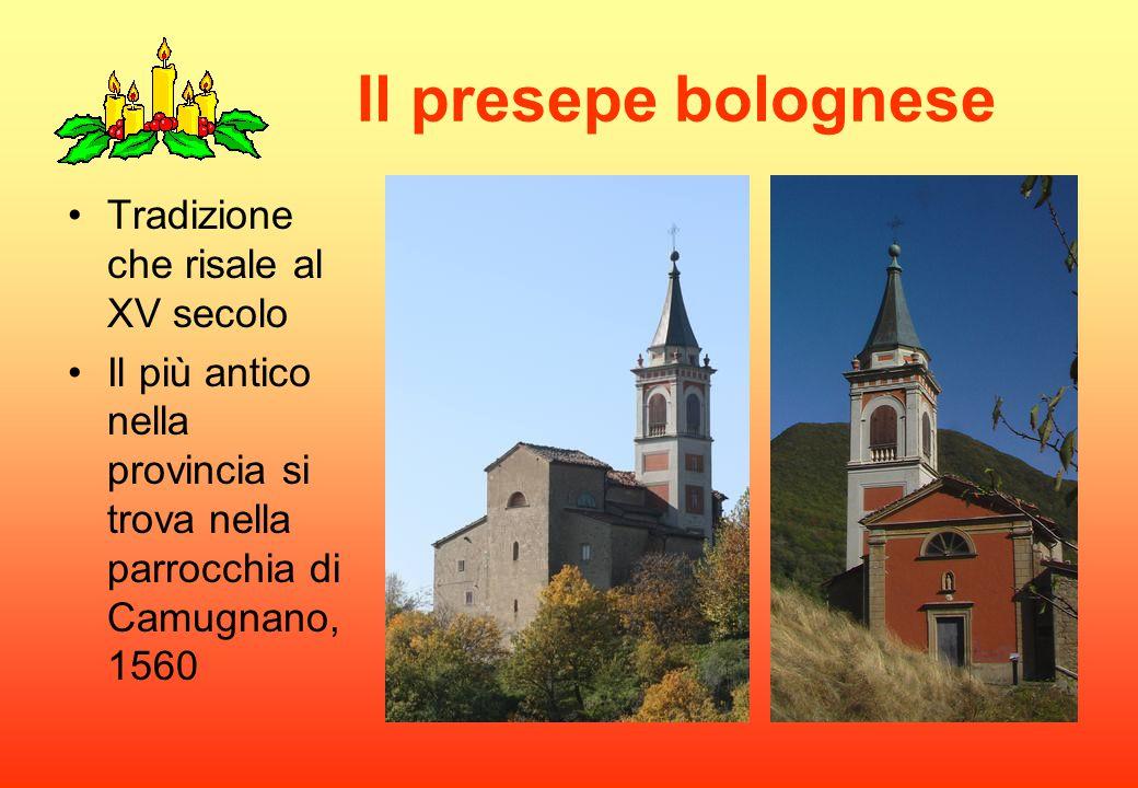 Il presepe bolognese Tradizione che risale al XV secolo Il più antico nella provincia si trova nella parrocchia di Camugnano, 1560