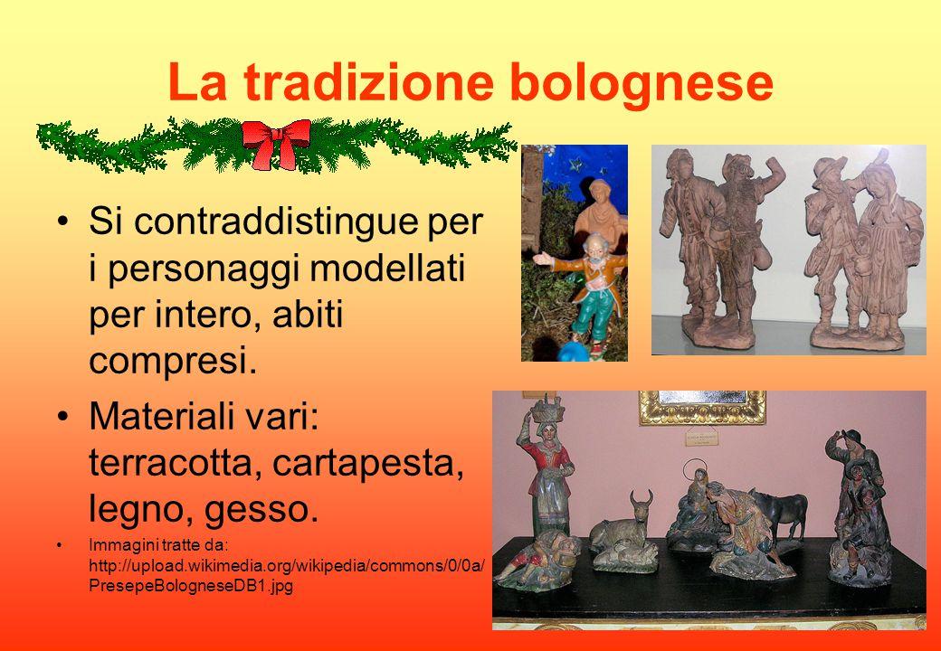 La tradizione bolognese Si contraddistingue per i personaggi modellati per intero, abiti compresi. Materiali vari: terracotta, cartapesta, legno, gess