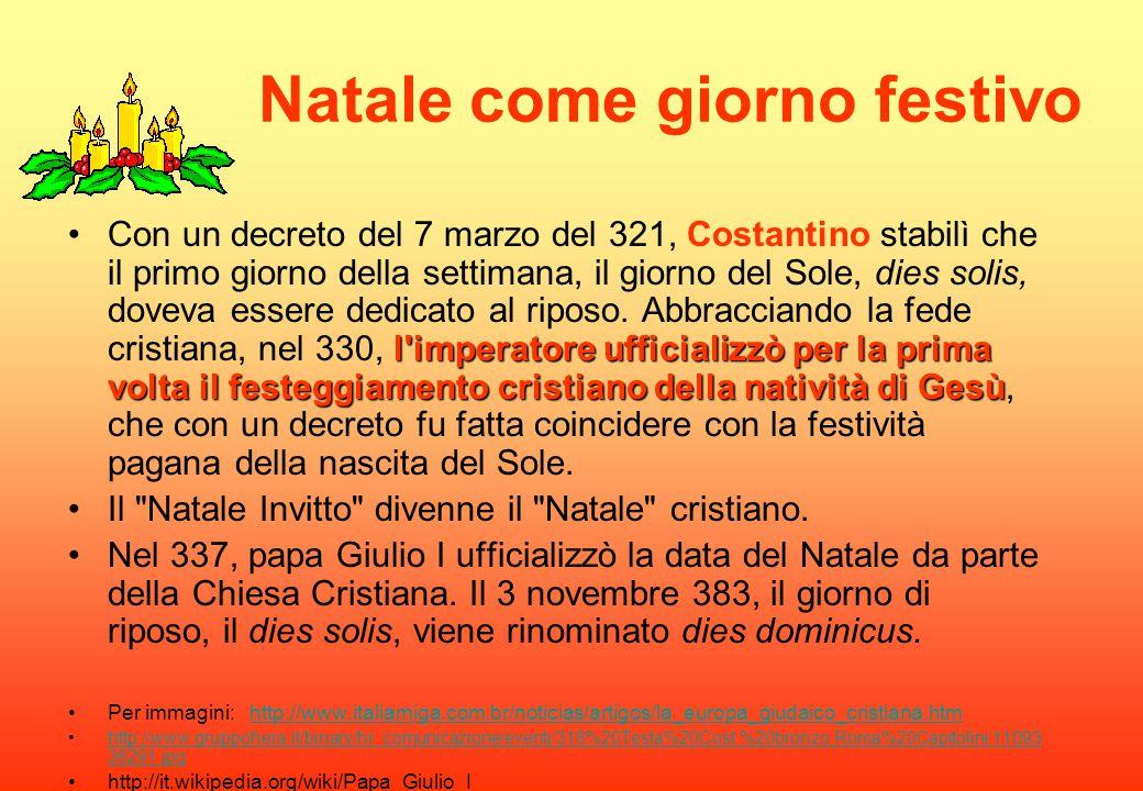 Natale come giorno festivo l'imperatore ufficializzò per la prima volta il festeggiamento cristiano della natività di GesùCon un decreto del 7 marzo d