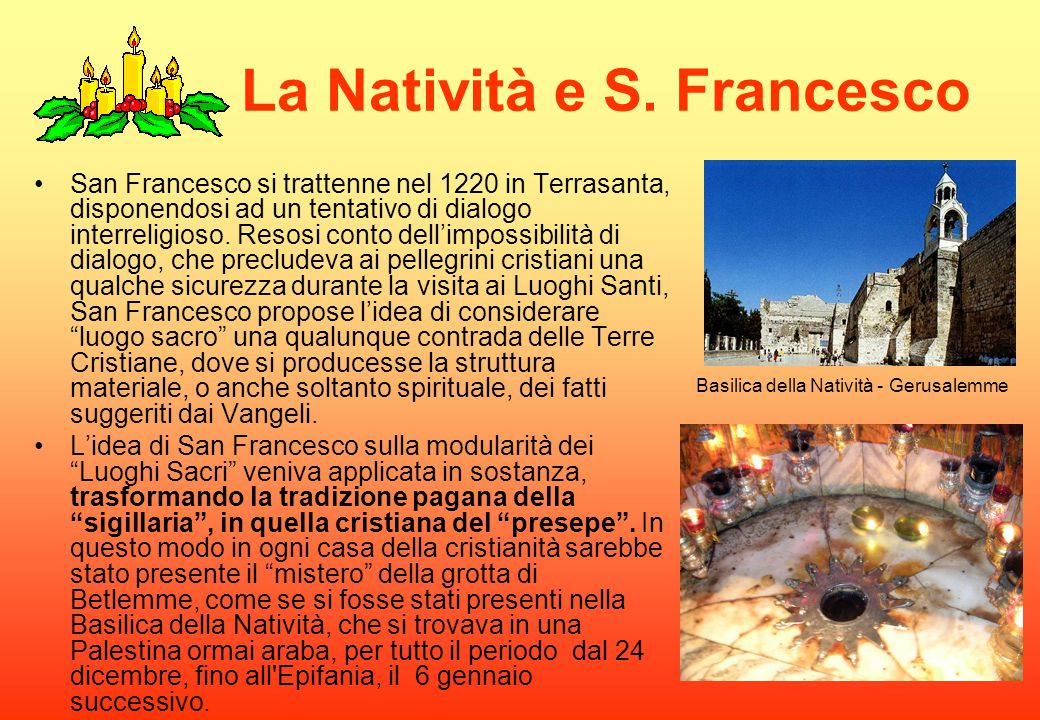 La Natività e S. Francesco San Francesco si trattenne nel 1220 in Terrasanta, disponendosi ad un tentativo di dialogo interreligioso. Resosi conto del