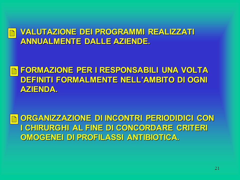 20 PROSECUZIONE DEGLI STUDI A VALENZA REGIONALE IN SETTORI RITENUTI PARTICOLARMENTE CRITICI ( RISCHIO OCCUPAZIONALE, PROBLEMA DELLE POLMONITI IN TERAPIA INTENSIVA, INFEZIONI DI FERITA CHIRURGICA ).