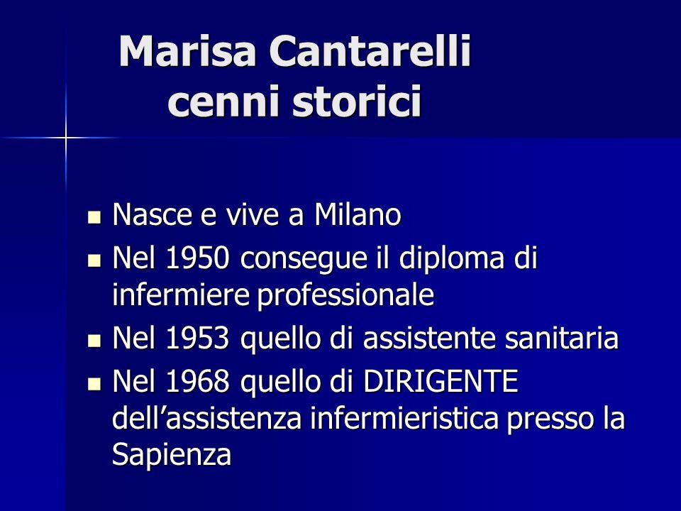 Marisa Cantarelli cenni storici Nasce e vive a Milano Nel 1950 consegue il diploma di infermiere professionale Nel 1953 quello di assistente sanitaria