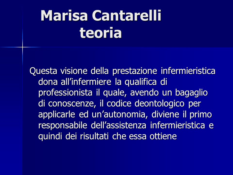 Marisa Cantarelli teoria Questa visione della prestazione infermieristica dona all'infermiere la qualifica di professionista il quale, avendo un bagag