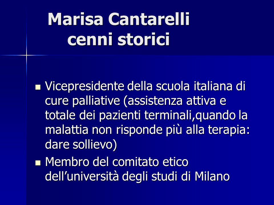 Marisa Cantarelli cenni storici Vicepresidente della scuola italiana di cure palliative (assistenza attiva e totale dei pazienti terminali,quando la m