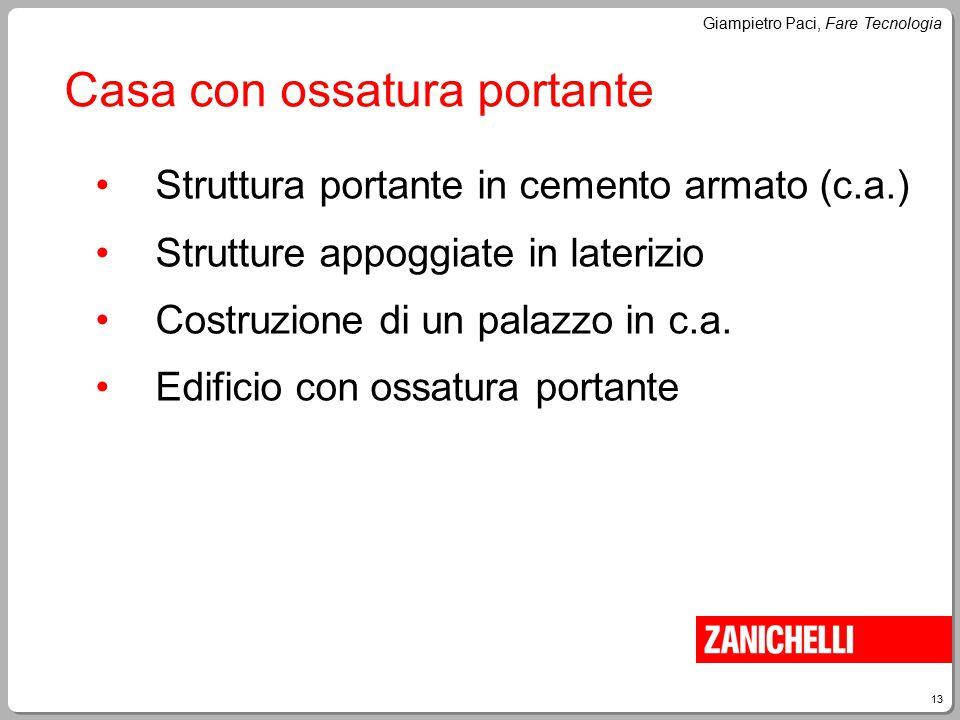 13 Giampietro Paci, Fare Tecnologia Casa con ossatura portante Struttura portante in cemento armato (c.a.) Strutture appoggiate in laterizio Costruzio