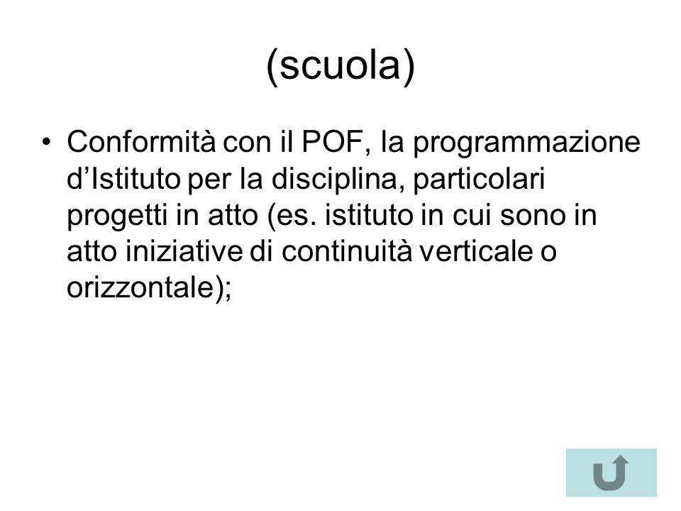 (scuola) Conformità con il POF, la programmazione d'Istituto per la disciplina, particolari progetti in atto (es. istituto in cui sono in atto iniziat