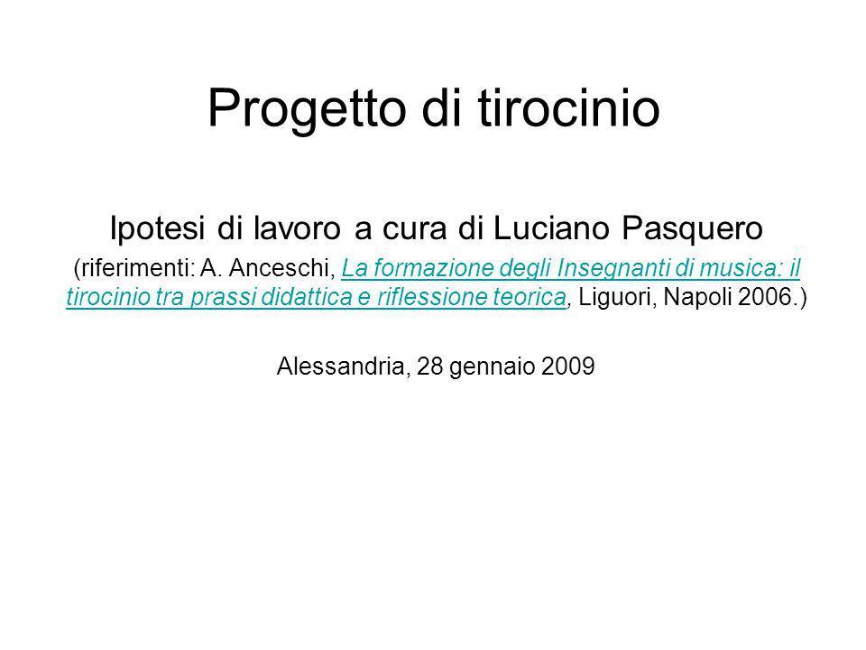 Progetto di tirocinio Ipotesi di lavoro a cura di Luciano Pasquero (riferimenti: A. Anceschi, La formazione degli Insegnanti di musica: il tirocinio t