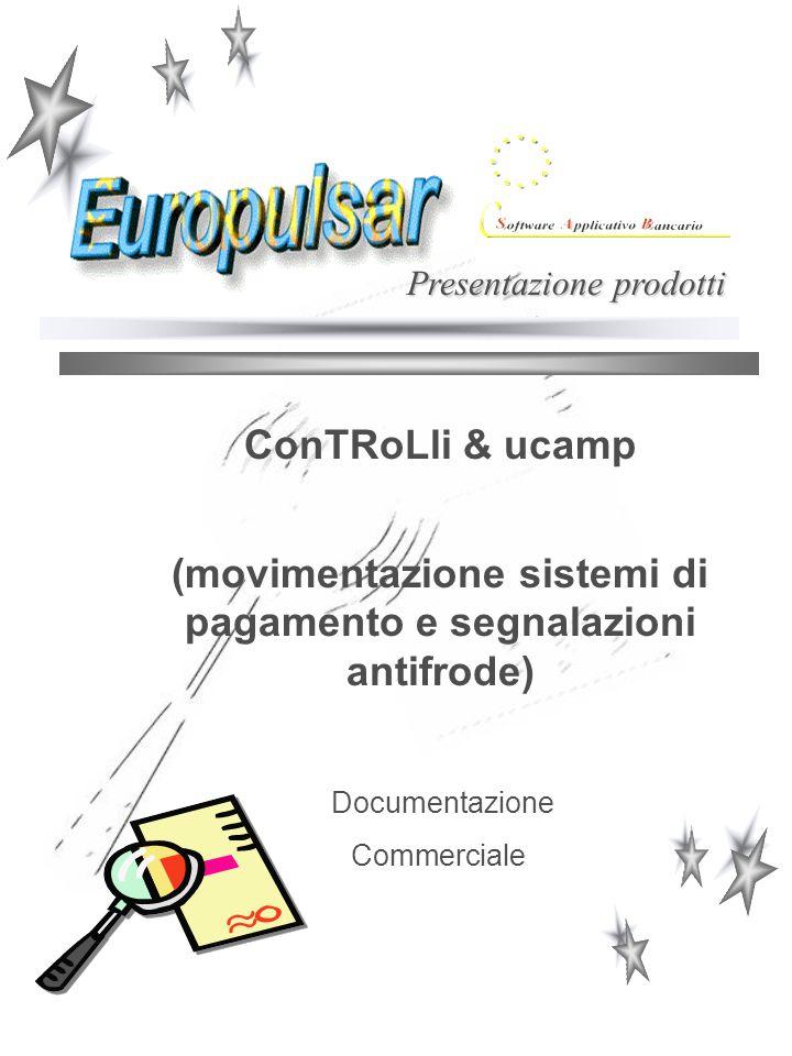 ConTRoLli & ucamp (movimentazione sistemi di pagamento e segnalazioni antifrode) Documentazione Commerciale Presentazione prodotti