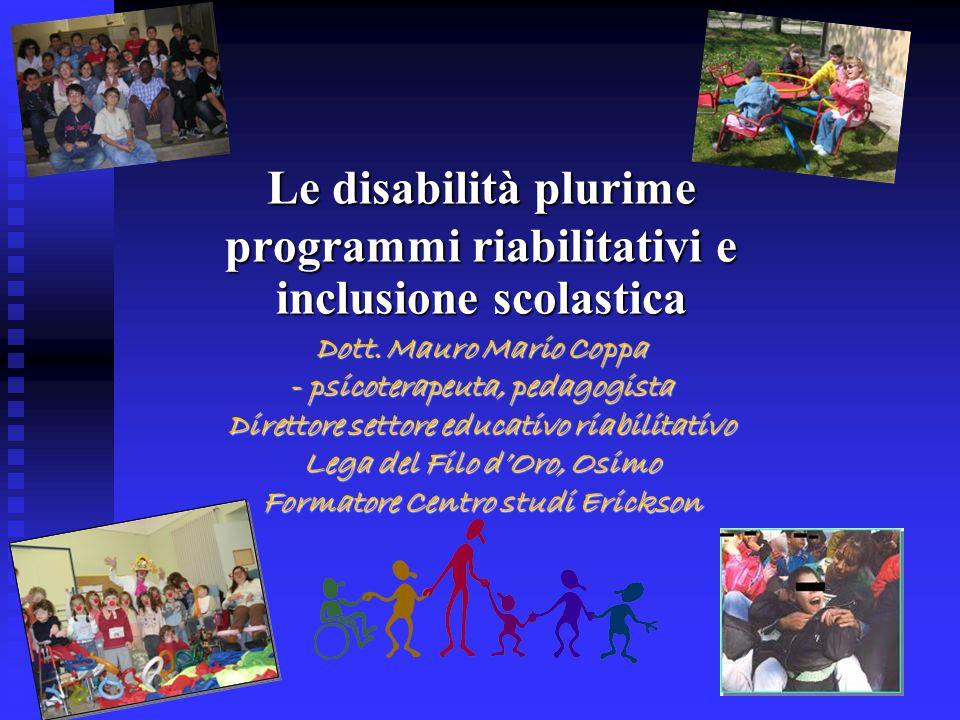 Le disabilità plurime programmi riabilitativi e inclusione scolastica Dott. Mauro Mario Coppa - psicoterapeuta, pedagogista Direttore settore educativ