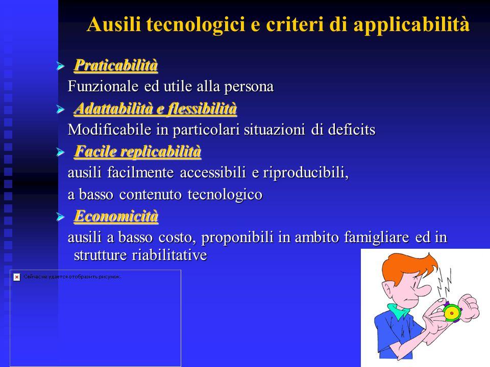 Ausili tecnologici e criteri di applicabilità  Praticabilità Funzionale ed utile alla persona Funzionale ed utile alla persona  Adattabilità e fless