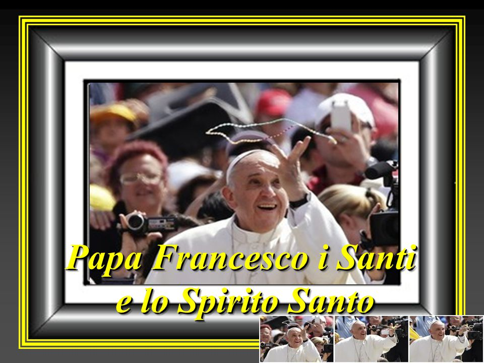 Papa Francesco i Santi e lo Spirito Santo Papa Francesco i Santi e lo Spirito Santo