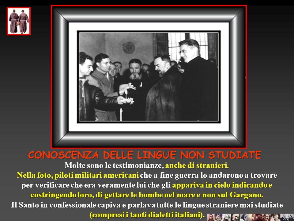 CONOSCENZA DELLE LINGUE NON STUDIATE Padre Pio non aveva problemi con qualsiasi lingua parlata e scritta. Un giorno interrogato dal confratello Padre