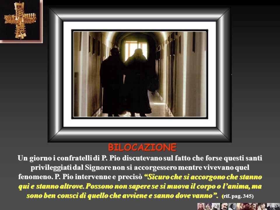 BILOCAZIONE La bilocazione è un fenomeno paranormale per cui un individuo è visto in due distinti luoghi, ma nel medesimo istante. Si è verificato nel
