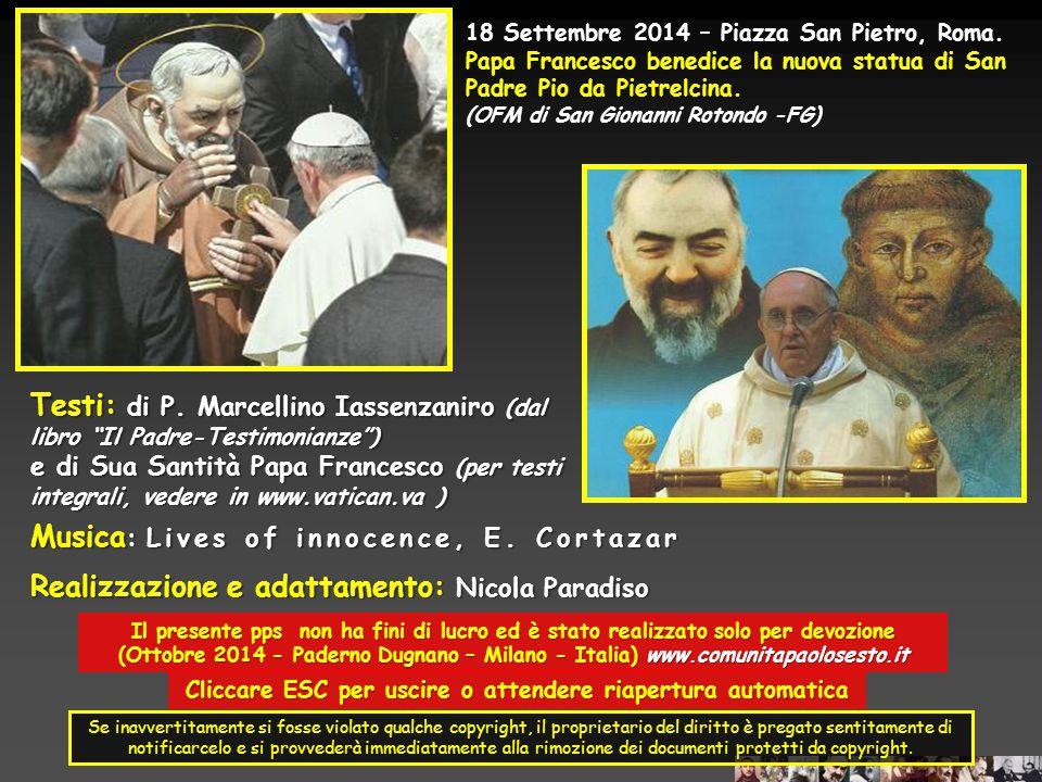 Sappiamo che la missione assegnata dal Signore a P. Pio non è stata circoscritta all'ambito di una parrocchia, di una regione, di una nazione. Egli pu