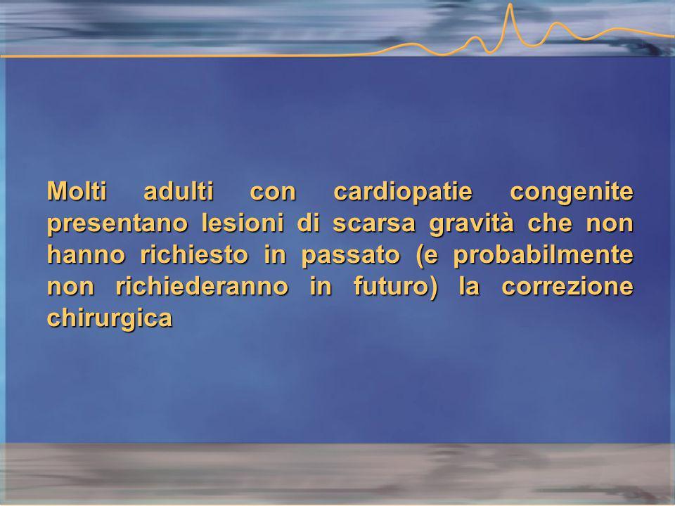Molti adulti con cardiopatie congenite presentano lesioni di scarsa gravità che non hanno richiesto in passato (e probabilmente non richiederanno in futuro) la correzione chirurgica