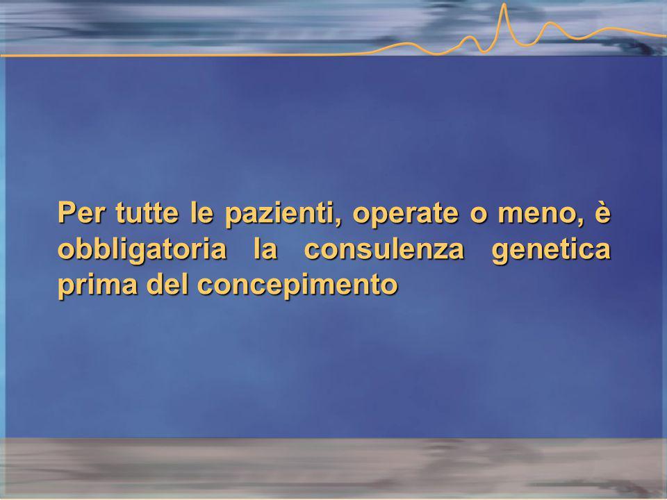 Per tutte le pazienti, operate o meno, è obbligatoria la consulenza genetica prima del concepimento