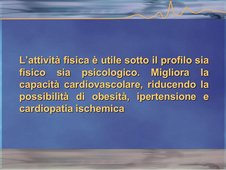 L'attività fisica è utile sotto il profilo sia fisico sia psicologico.