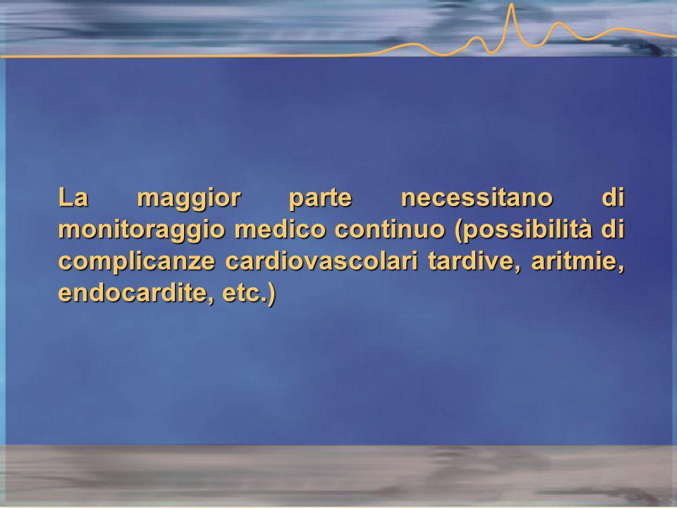 La maggior parte necessitano di monitoraggio medico continuo (possibilità di complicanze cardiovascolari tardive, aritmie, endocardite, etc.)