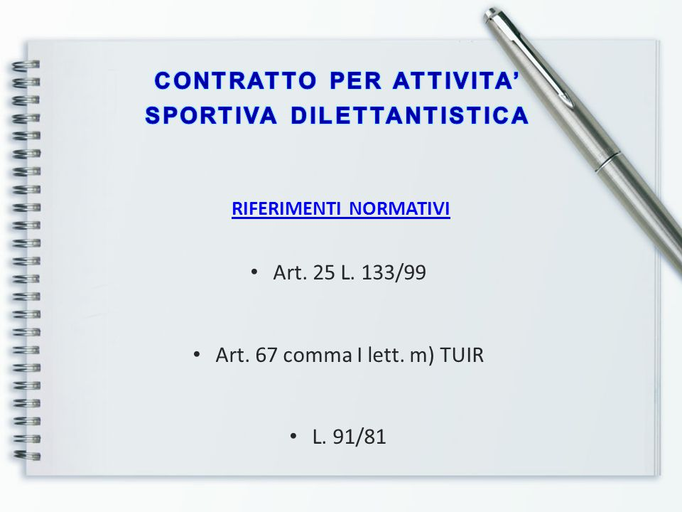 RIFERIMENTI NORMATIVI Art. 25 L. 133/99 Art. 67 comma I lett. m) TUIR L. 91/81