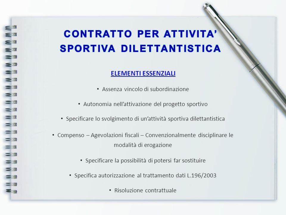 ELEMENTI ESSENZIALI Assenza vincolo di subordinazione Autonomia nell'attivazione del progetto sportivo Specificare lo svolgimento di un'attività sport