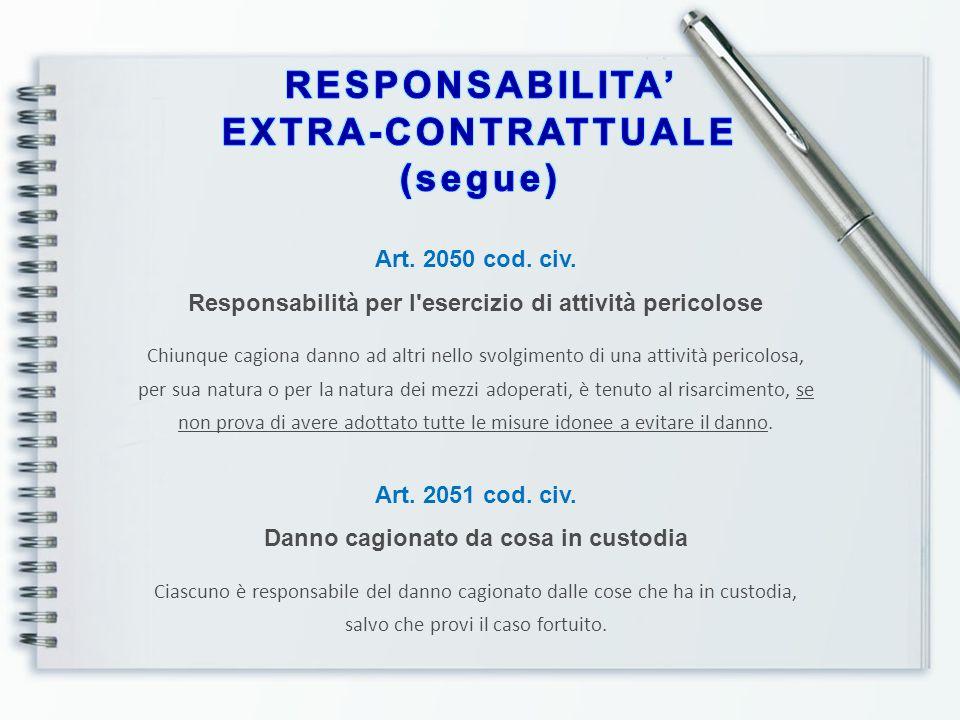 Art. 2050 cod. civ. Responsabilità per l'esercizio di attività pericolose Chiunque cagiona danno ad altri nello svolgimento di una attività pericolosa