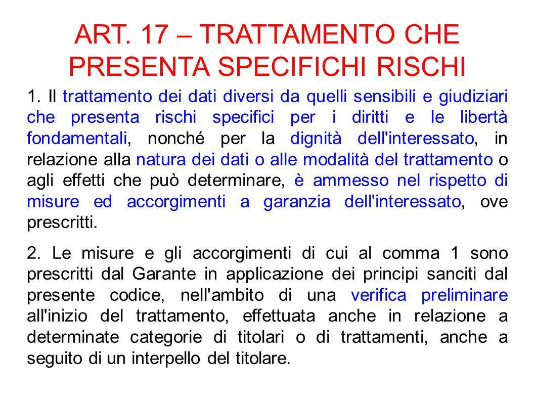ART. 17 – TRATTAMENTO CHE PRESENTA SPECIFICHI RISCHI 1.