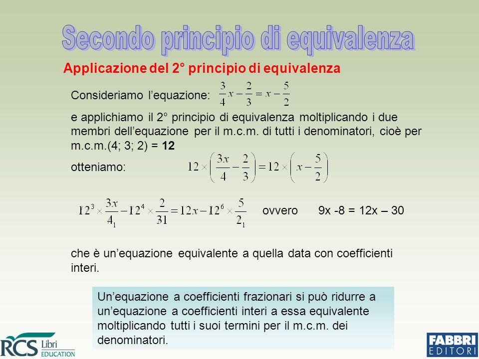 Un'equazione a coefficienti frazionari si può ridurre a un'equazione a coefficienti interi a essa equivalente moltiplicando tutti i suoi termini per i