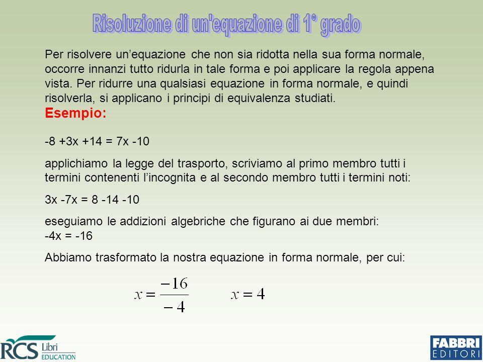 Per risolvere un'equazione che non sia ridotta nella sua forma normale, occorre innanzi tutto ridurla in tale forma e poi applicare la regola appena v