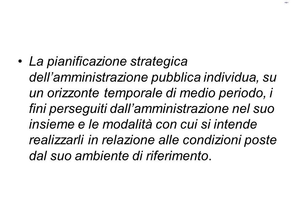 La pianificazione strategica dell'amministrazione pubblica individua, su un orizzonte temporale di medio periodo, i fini perseguiti dall'amministrazio