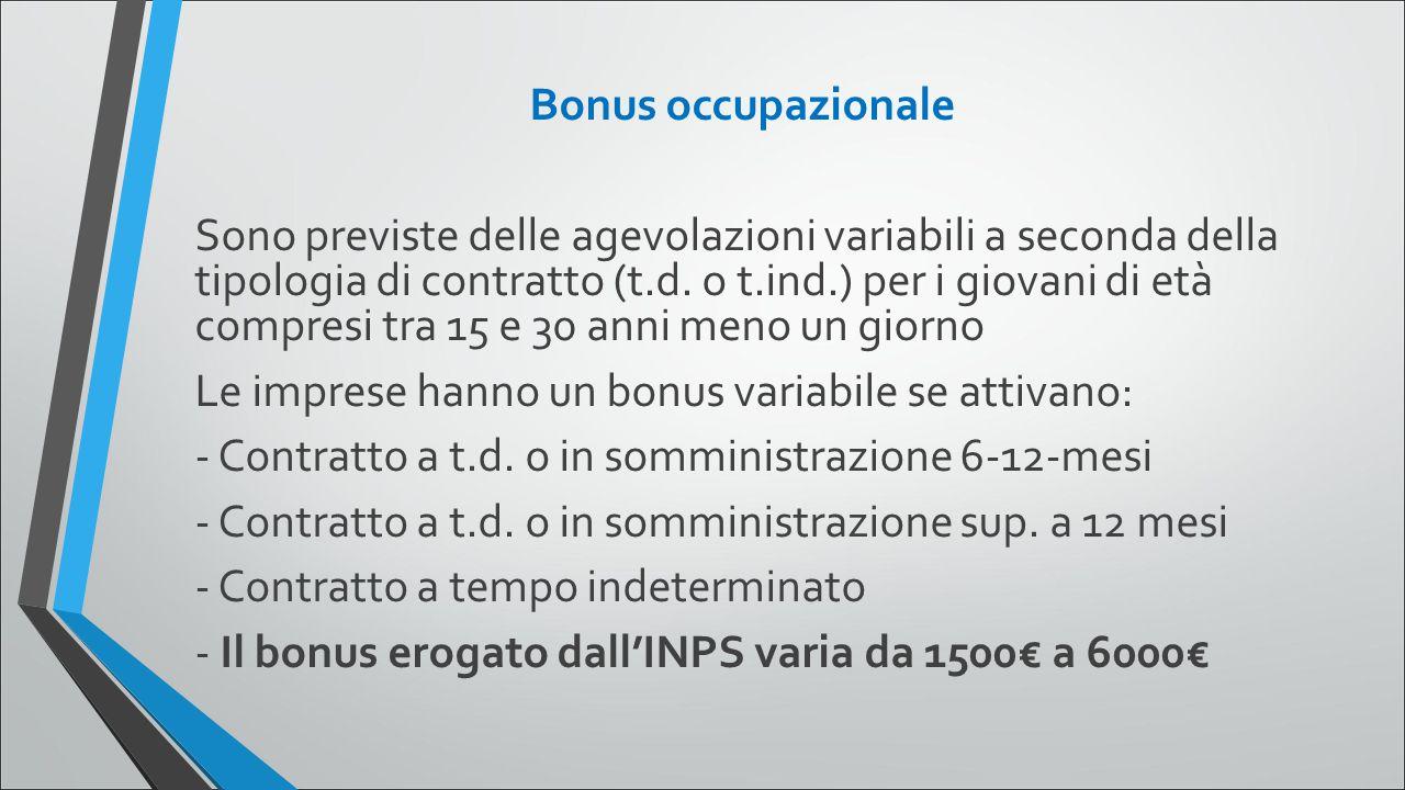 Bonus occupazionale Sono previste delle agevolazioni variabili a seconda della tipologia di contratto (t.d. o t.ind.) per i giovani di età compresi tr