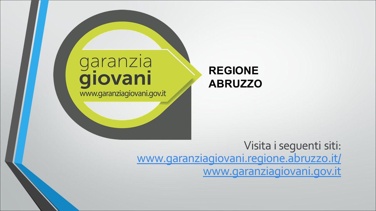 Visita i seguenti siti: www.garanziagiovani.regione.abruzzo.it/ www.garanziagiovani.gov.it www.garanziagiovani.regione.abruzzo.it/ www.garanziagiovani.gov.it REGIONE ABRUZZO