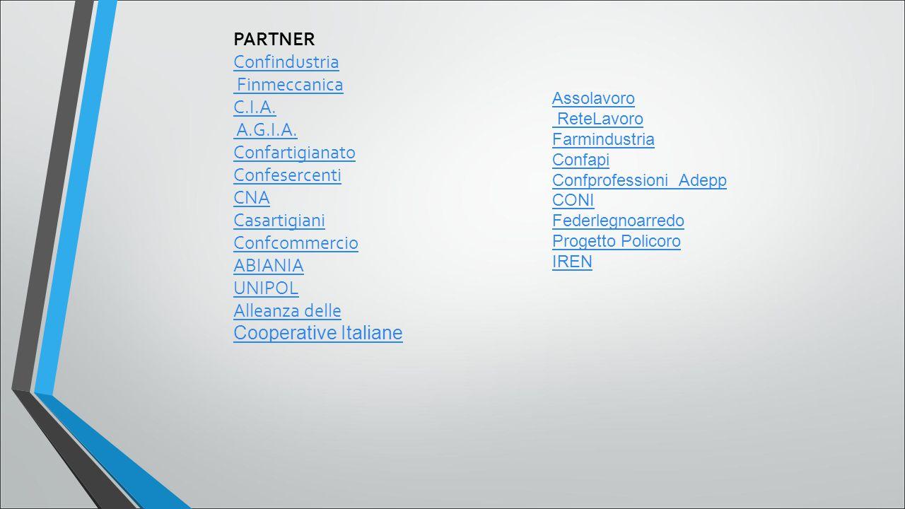 PARTNER Confindustria Finmeccanica C.I.A. A.G.I.A. Confartigianato Confesercenti CNA Casartigiani Confcommercio ABIANIA UNIPOL Alleanza delle Cooperat