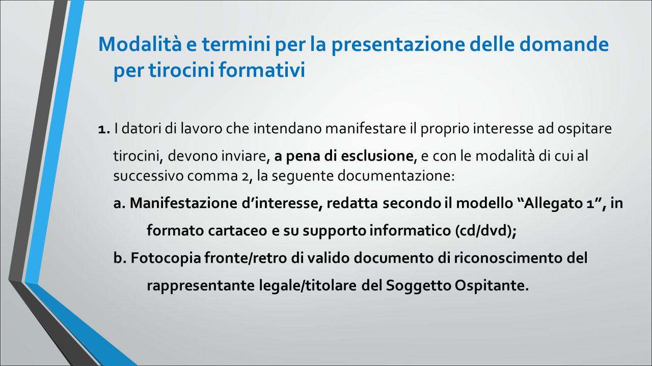 Modalità e termini per la presentazione delle domande per tirocini formativi 1. I datori di lavoro che intendano manifestare il proprio interesse ad o