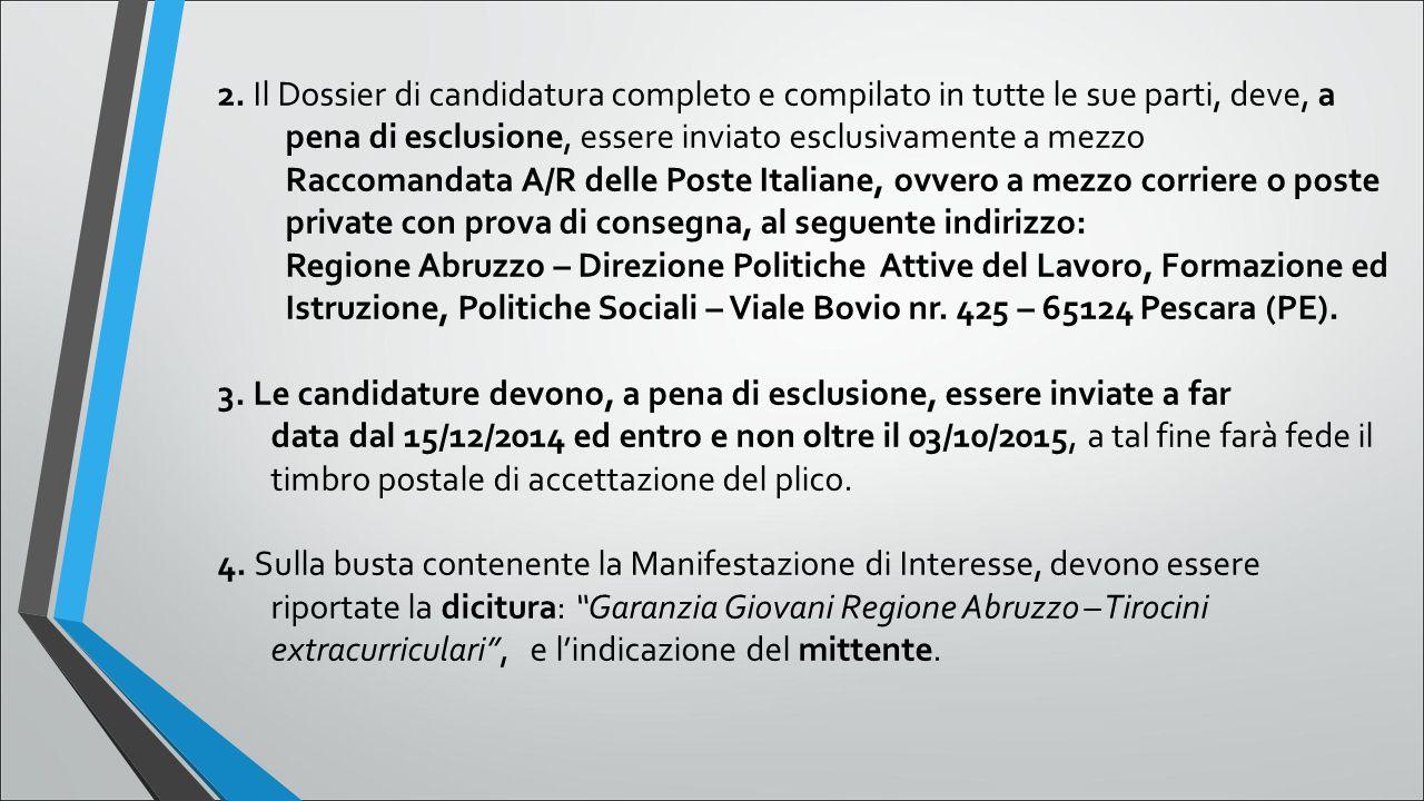 2. Il Dossier di candidatura completo e compilato in tutte le sue parti, deve, a pena di esclusione, essere inviato esclusivamente a mezzo Raccomandat