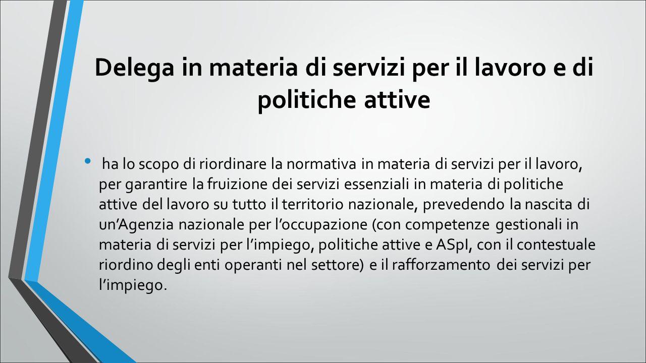 Delega in materia di servizi per il lavoro e di politiche attive ha lo scopo di riordinare la normativa in materia di servizi per il lavoro, per garan
