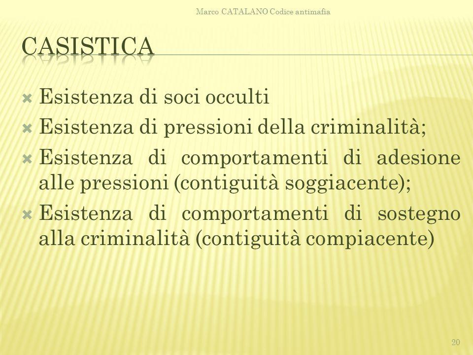  Esistenza di soci occulti  Esistenza di pressioni della criminalità;  Esistenza di comportamenti di adesione alle pressioni (contiguità soggiacent