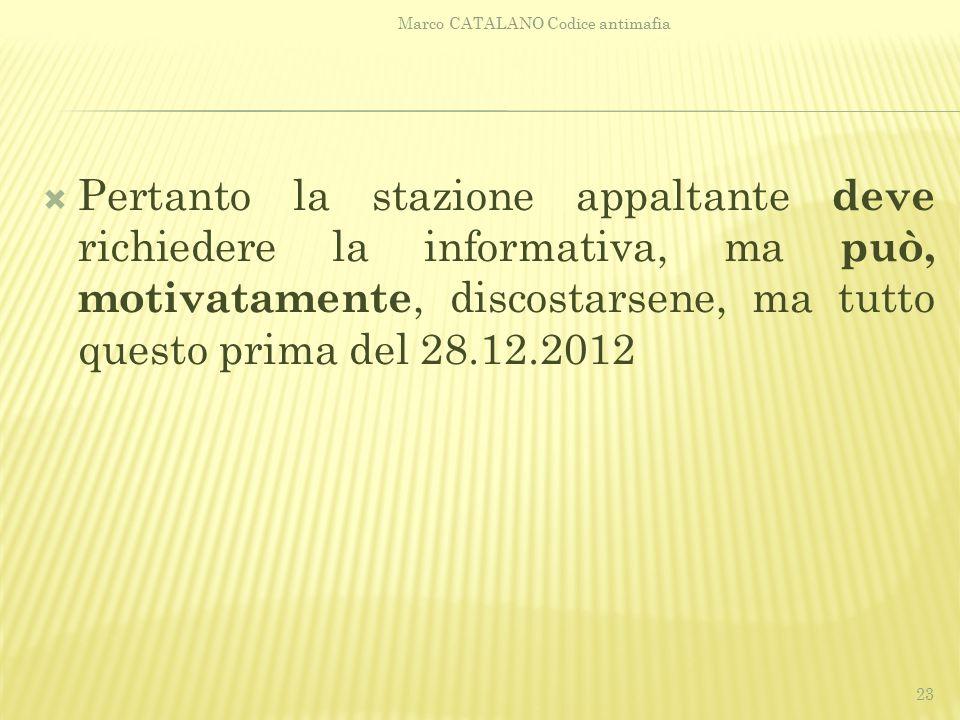  Pertanto la stazione appaltante deve richiedere la informativa, ma può, motivatamente, discostarsene, ma tutto questo prima del 28.12.2012 Marco CAT