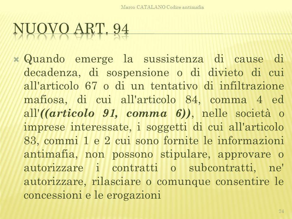  Quando emerge la sussistenza di cause di decadenza, di sospensione o di divieto di cui all'articolo 67 o di un tentativo di infiltrazione mafiosa, d