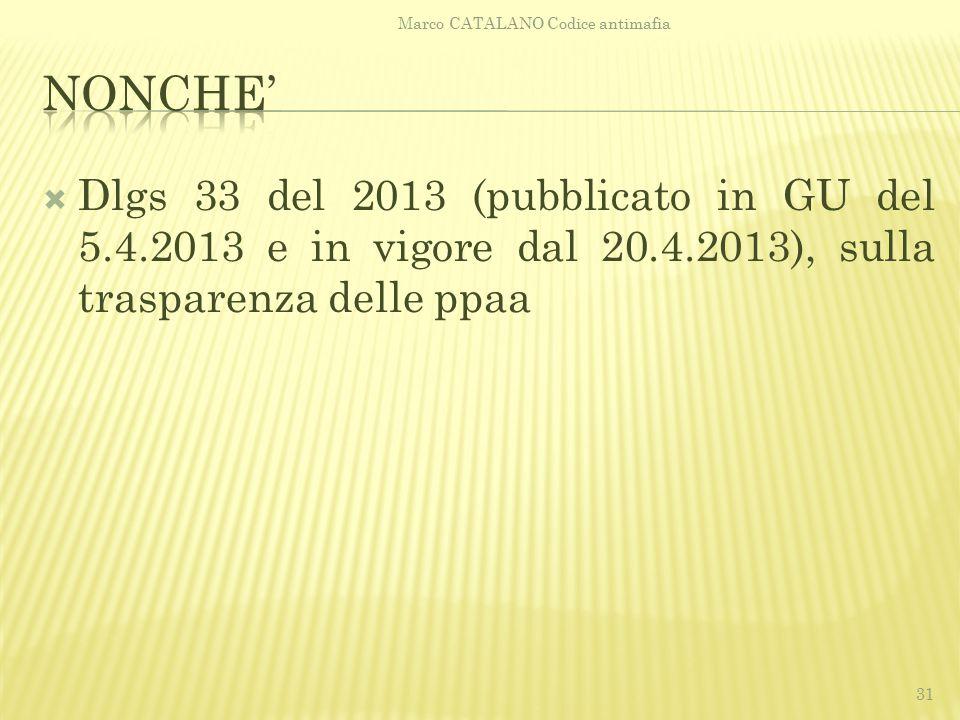  Dlgs 33 del 2013 (pubblicato in GU del 5.4.2013 e in vigore dal 20.4.2013), sulla trasparenza delle ppaa Marco CATALANO Codice antimafia 31