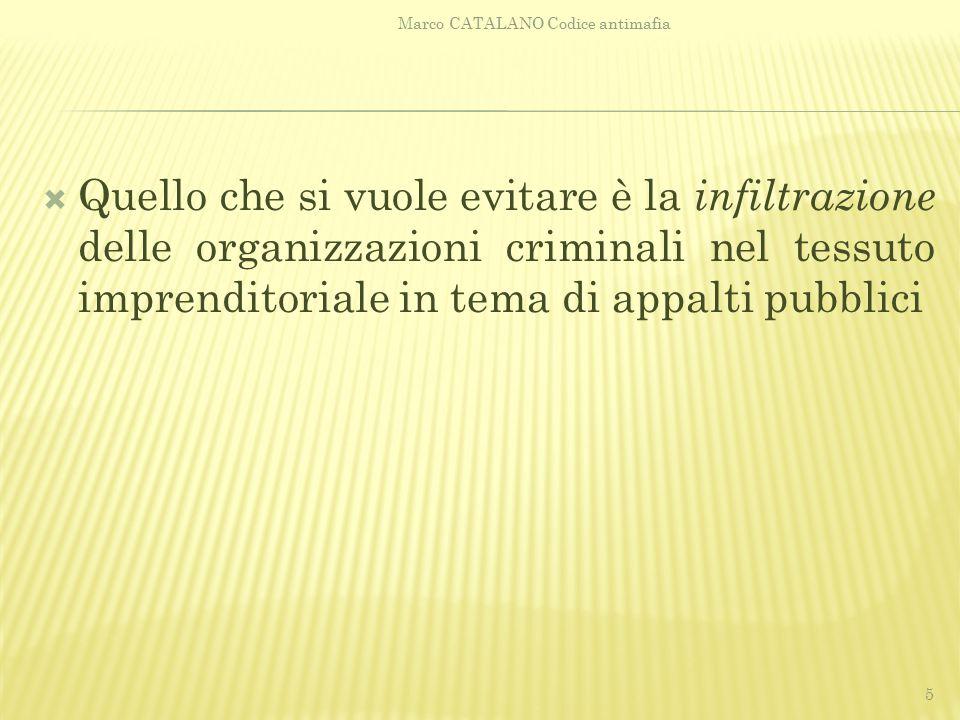 Quello che si vuole evitare è la infiltrazione delle organizzazioni criminali nel tessuto imprenditoriale in tema di appalti pubblici Marco CATALANO